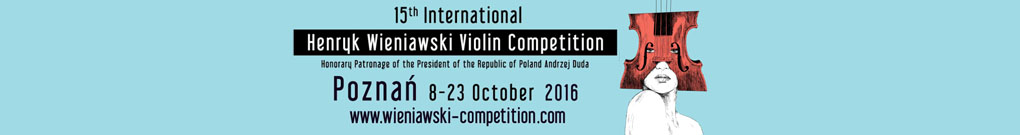 The 15th International Henryk Wieniawski Violin Competition held in Poznań, 8-23 October 2016.